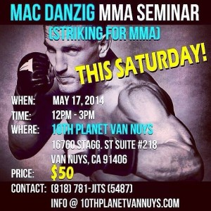 Mac Danzig MMA Seminar at 10th planet Van Nuys. May 17th, 12pm.